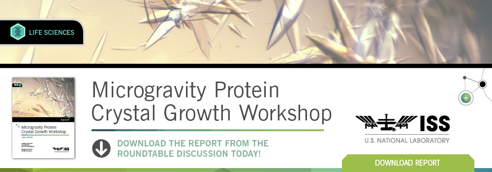 CASIS Releases Final Report on Microgravity Protein Crystal Growth Workshop