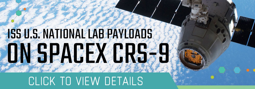 CASIS Sponsored Payloads aboard SpaceX 9 (CRS-9)
